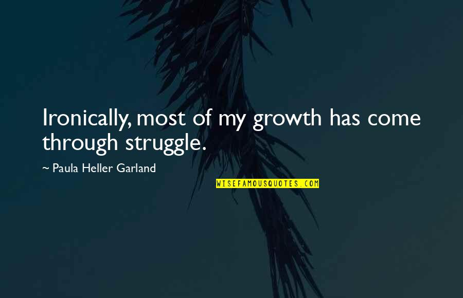 Cinema Skrillex Quotes By Paula Heller Garland: Ironically, most of my growth has come through