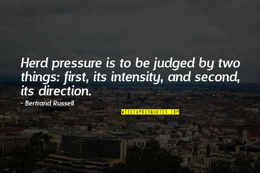 Cinematics Quotes By Bertrand Russell: Herd pressure is to be judged by two