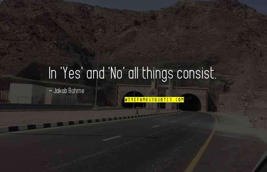 Cinematics Quotes By Jakob Bohme: In 'Yes' and 'No' all things consist.