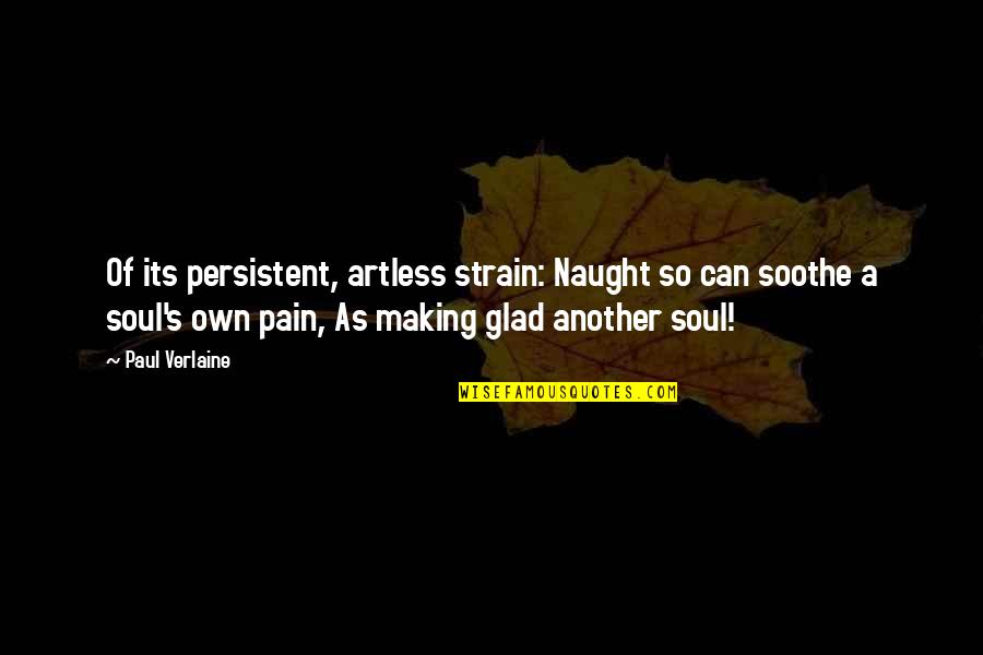 Cinematics Quotes By Paul Verlaine: Of its persistent, artless strain: Naught so can