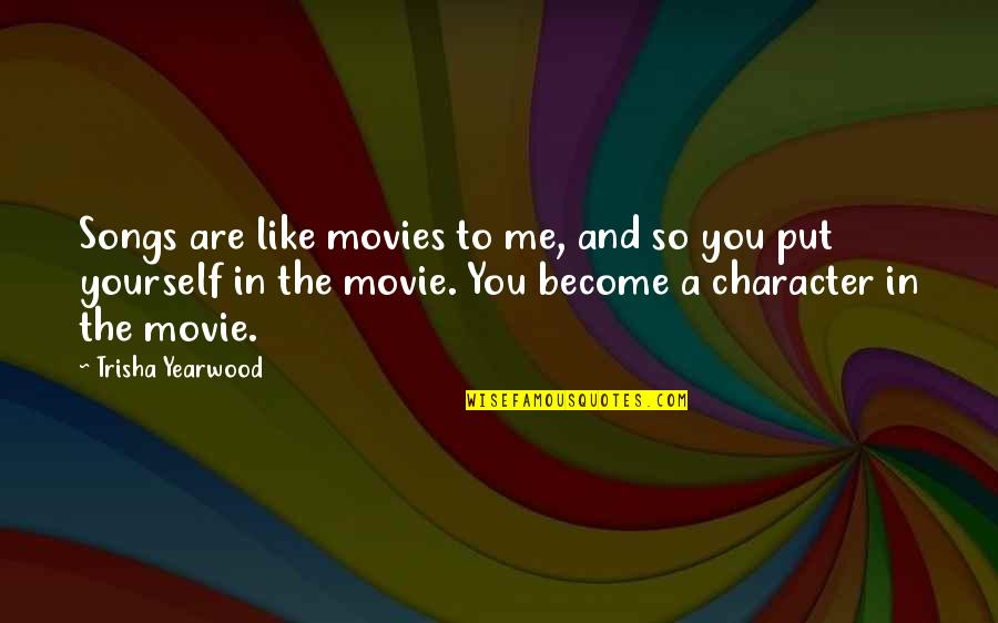 Cinematics Quotes By Trisha Yearwood: Songs are like movies to me, and so