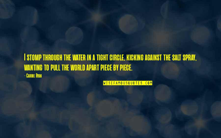 Circle Tight Quotes By Carrie Ryan: I stomp through the water in a tight