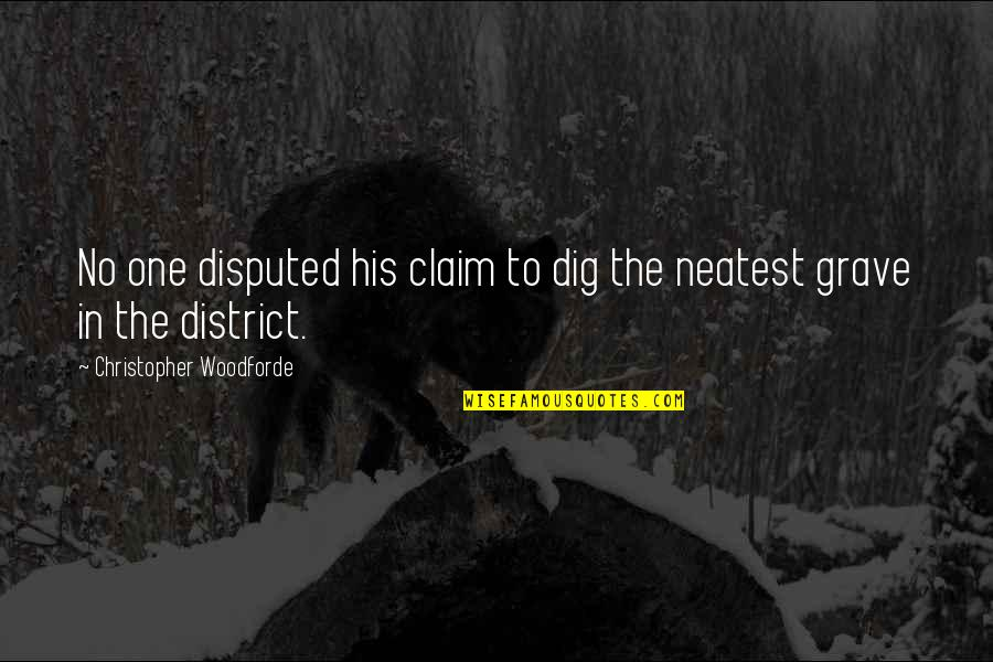 Circumstantially Quotes By Christopher Woodforde: No one disputed his claim to dig the