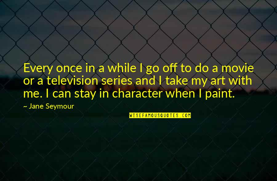 Circumstantially Quotes By Jane Seymour: Every once in a while I go off