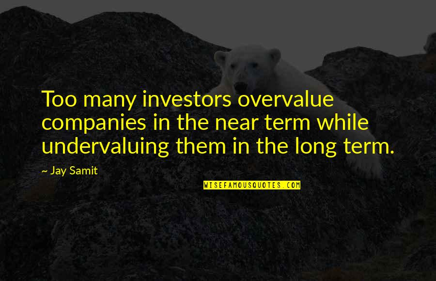 Circumstantially Quotes By Jay Samit: Too many investors overvalue companies in the near
