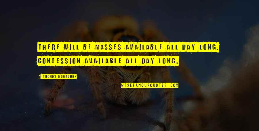 Circumstantially Quotes By Thomas Monaghan: There will be masses available all day long.