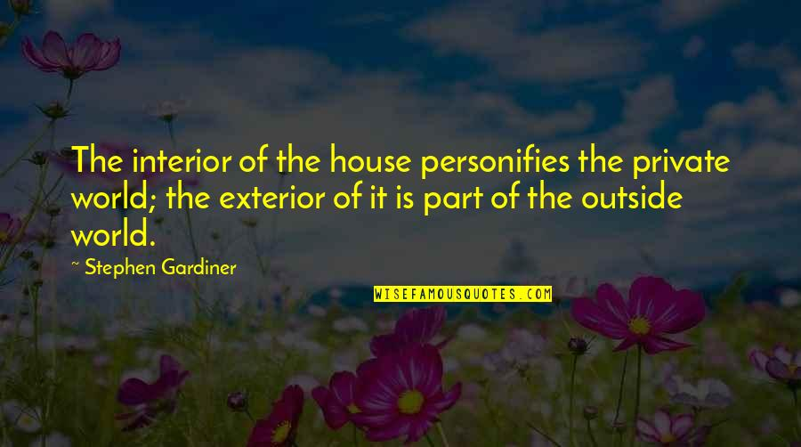 Circus Performer Quotes By Stephen Gardiner: The interior of the house personifies the private