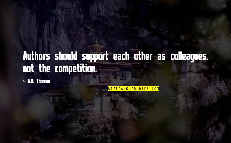 Cirocco's Quotes By G.R. Thomas: Authors should support each other as colleagues, not