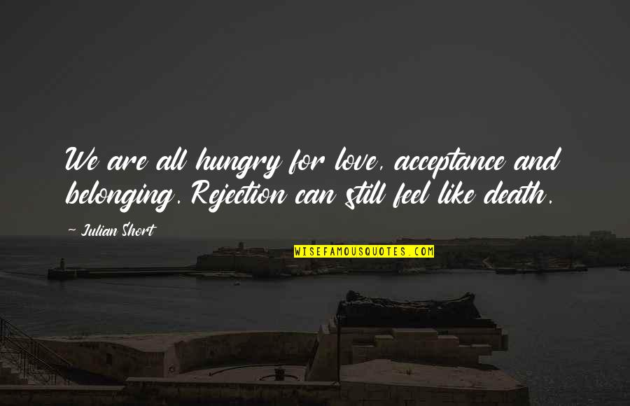 Cirocco's Quotes By Julian Short: We are all hungry for love, acceptance and