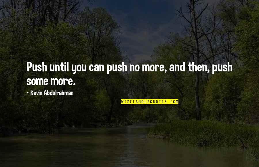 Cirocco's Quotes By Kevin Abdulrahman: Push until you can push no more, and
