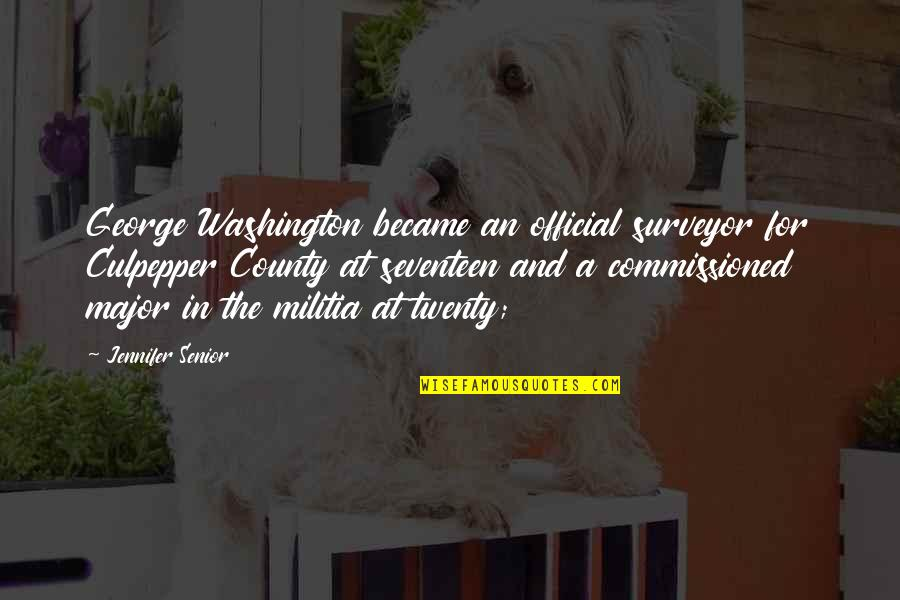 Cithera Quotes By Jennifer Senior: George Washington became an official surveyor for Culpepper