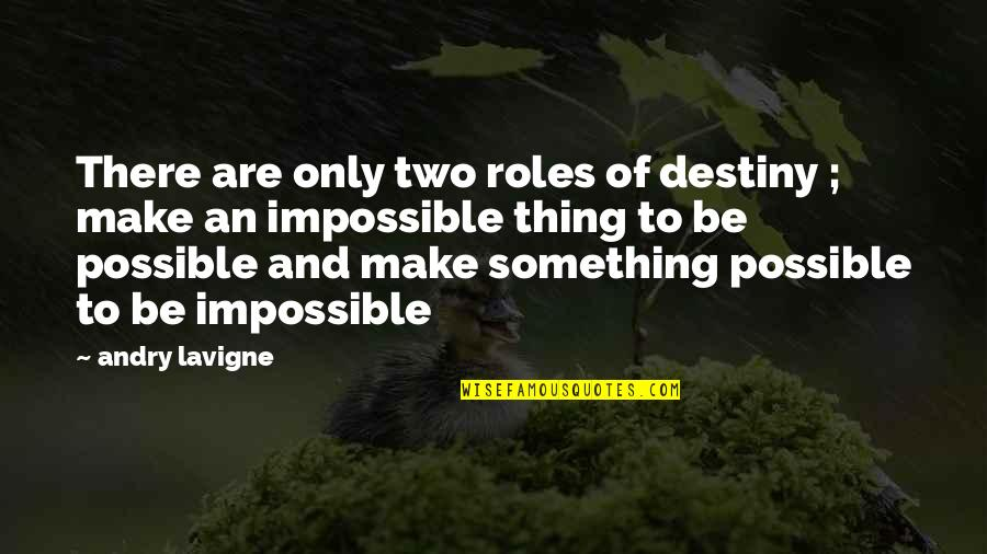 Citing Sources Quotes By Andry Lavigne: There are only two roles of destiny ;
