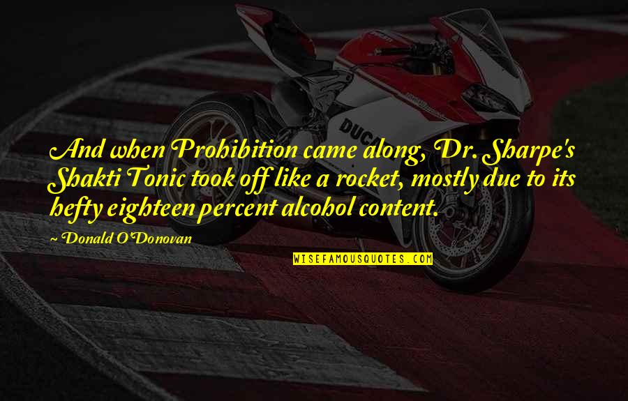 Citing Sources Quotes By Donald O'Donovan: And when Prohibition came along, Dr. Sharpe's Shakti