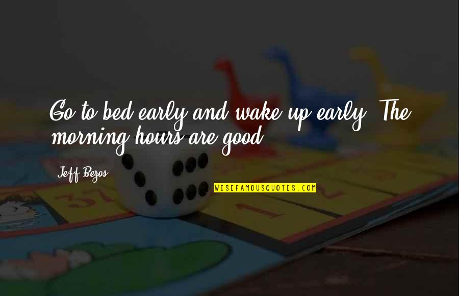 Citing Sources Quotes By Jeff Bezos: Go to bed early and wake up early.