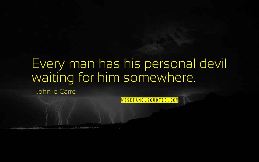 Citing Sources Quotes By John Le Carre: Every man has his personal devil waiting for