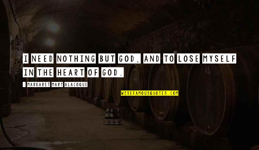Citing Sources Quotes By Margaret Mary Alacoque: I need nothing but God, and to lose