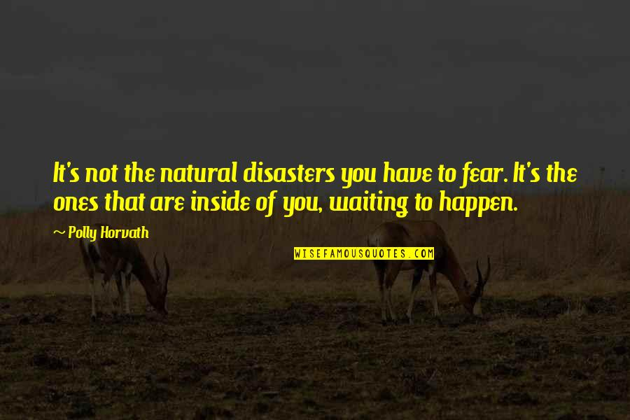 Citing Sources Quotes By Polly Horvath: It's not the natural disasters you have to