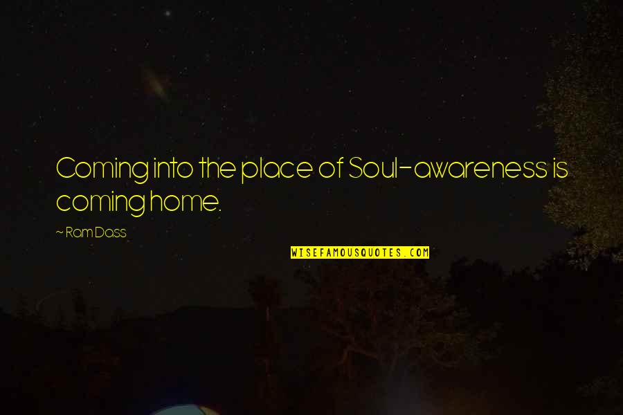 Citing Sources Quotes By Ram Dass: Coming into the place of Soul-awareness is coming