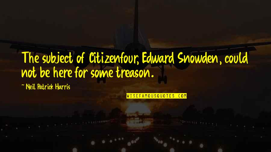 Citizenfour Quotes By Neil Patrick Harris: The subject of Citizenfour, Edward Snowden, could not