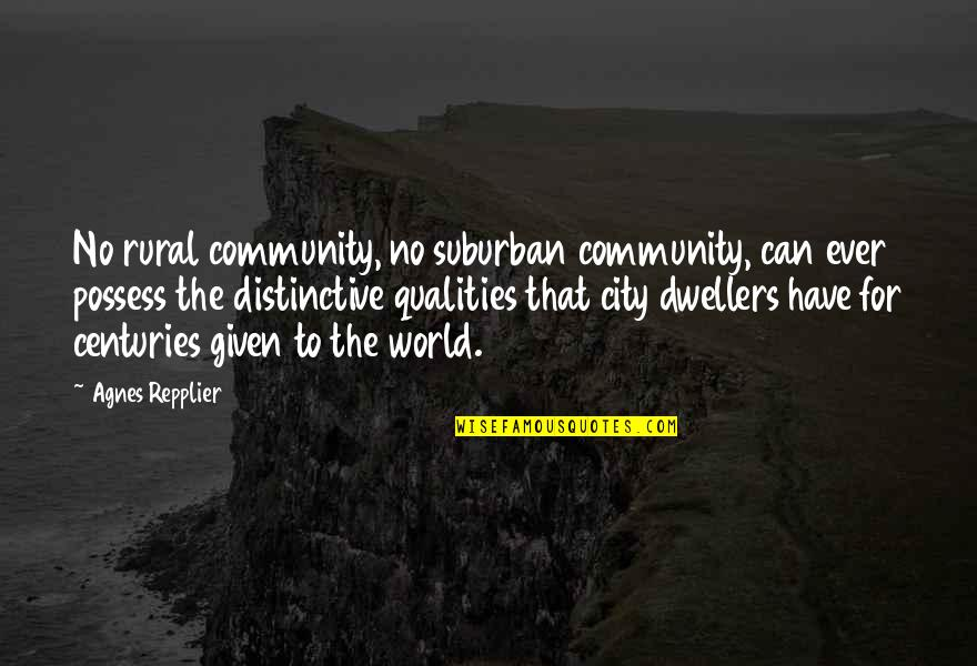City Dwellers Quotes By Agnes Repplier: No rural community, no suburban community, can ever