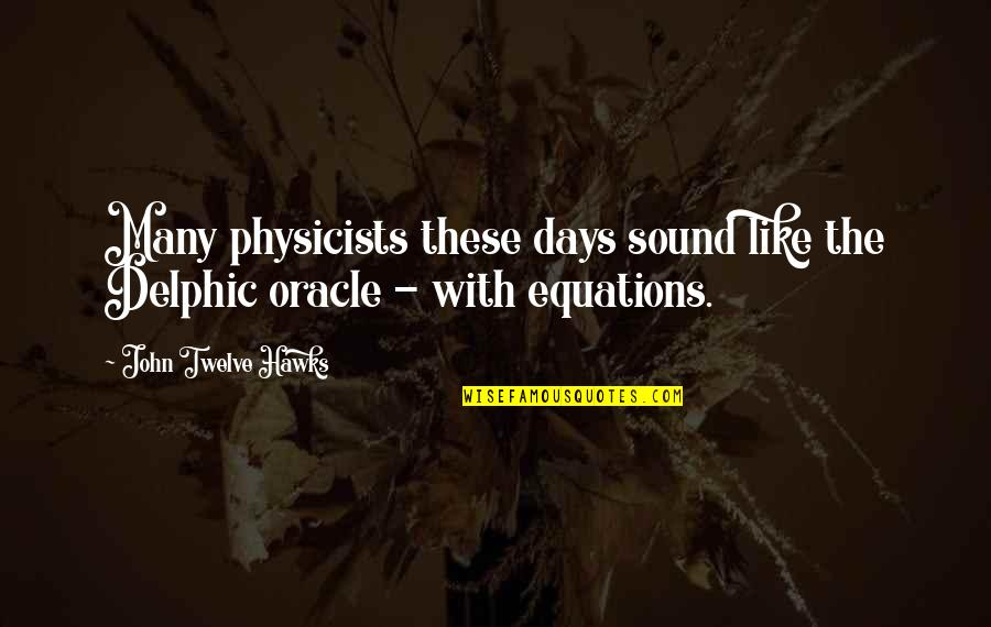 City Dwellers Quotes By John Twelve Hawks: Many physicists these days sound like the Delphic