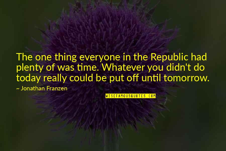 City Dwellers Quotes By Jonathan Franzen: The one thing everyone in the Republic had