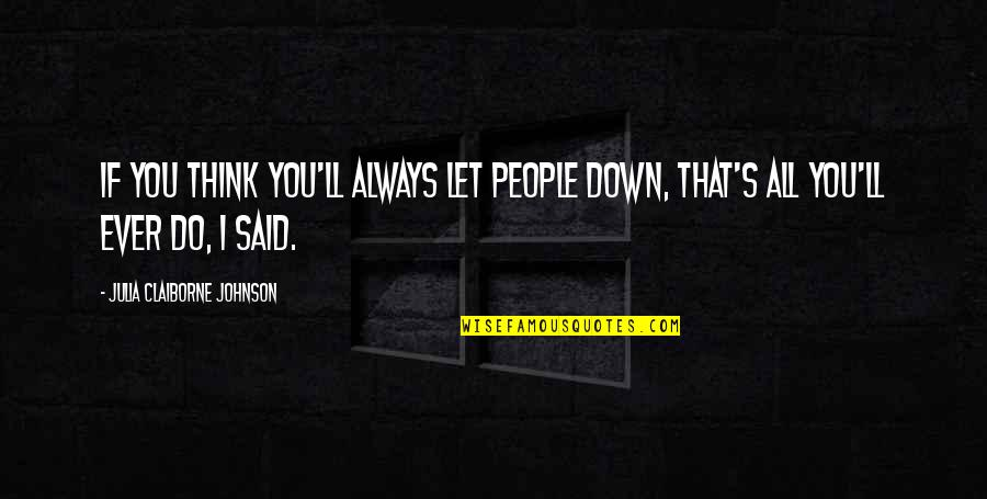City Dwellers Quotes By Julia Claiborne Johnson: If you think you'll always let people down,