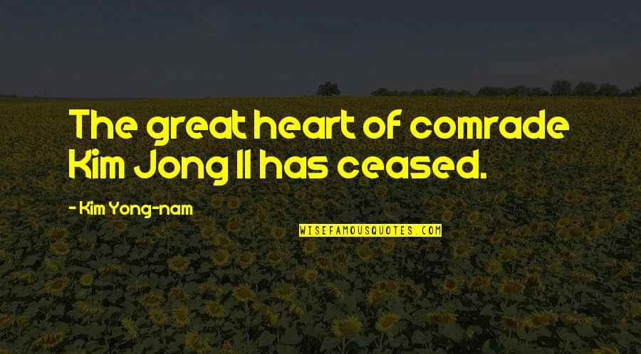 City Dwellers Quotes By Kim Yong-nam: The great heart of comrade Kim Jong Il