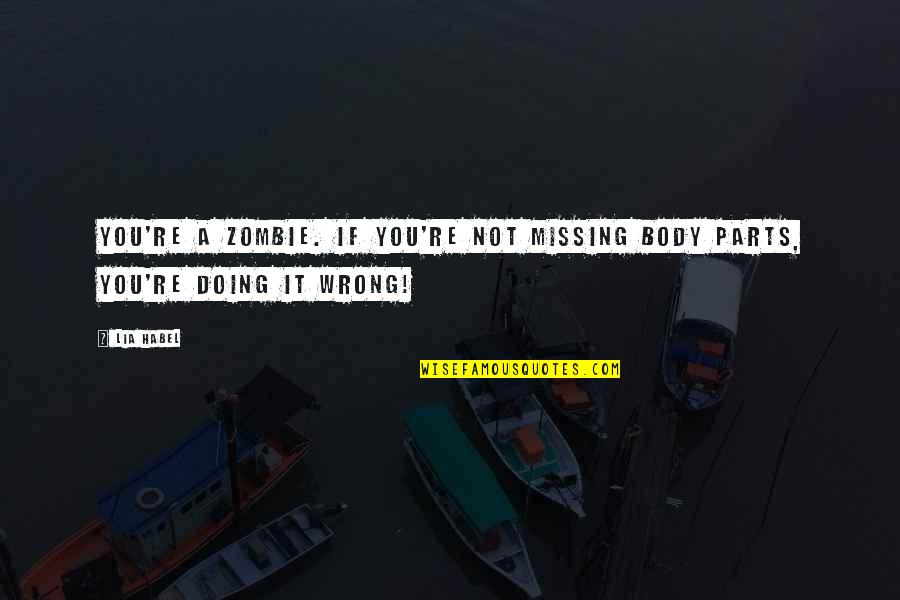 City Dwellers Quotes By Lia Habel: You're a zombie. If you're not missing body