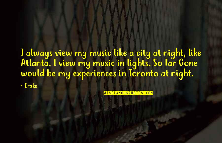 City Lights At Night Quotes By Drake: I always view my music like a city