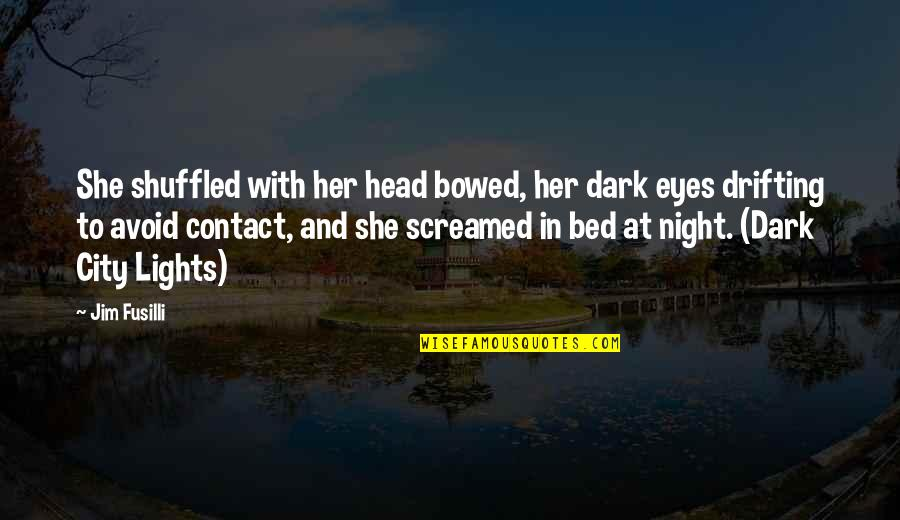 City Lights At Night Quotes By Jim Fusilli: She shuffled with her head bowed, her dark