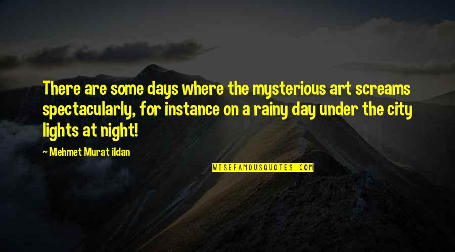 City Lights At Night Quotes By Mehmet Murat Ildan: There are some days where the mysterious art