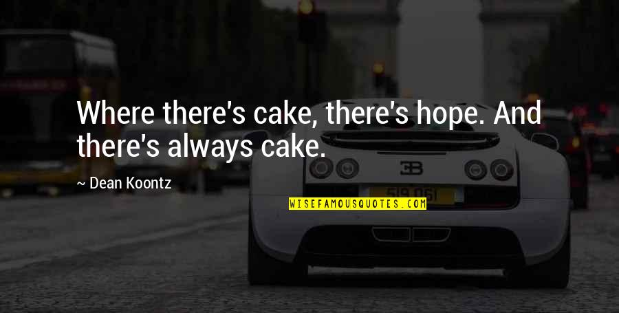 City Of Ashes Movie Quotes By Dean Koontz: Where there's cake, there's hope. And there's always
