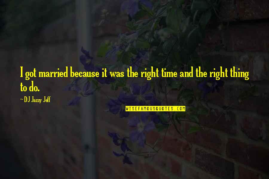 City Of Ashes Movie Quotes By DJ Jazzy Jeff: I got married because it was the right