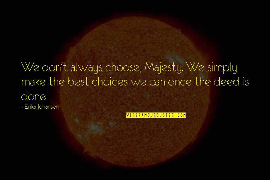 City Of Ashes Movie Quotes By Erika Johansen: We don't always choose, Majesty. We simply make