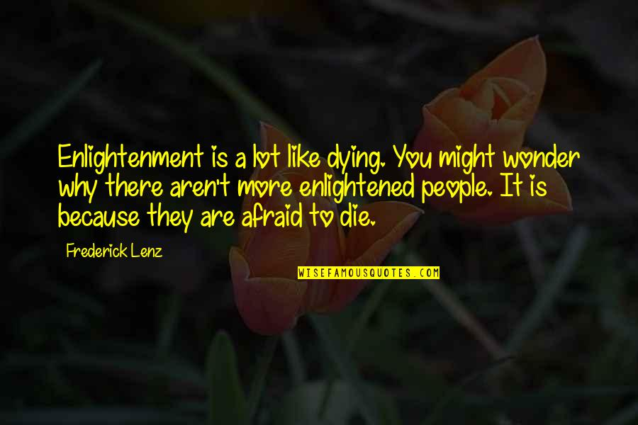 City Of Ashes Movie Quotes By Frederick Lenz: Enlightenment is a lot like dying. You might