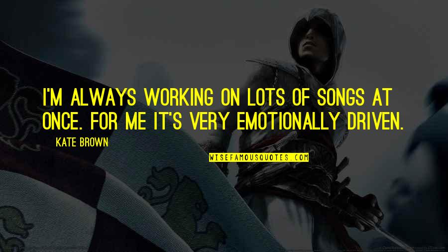 City Of Ashes Movie Quotes By Kate Brown: I'm always working on lots of songs at