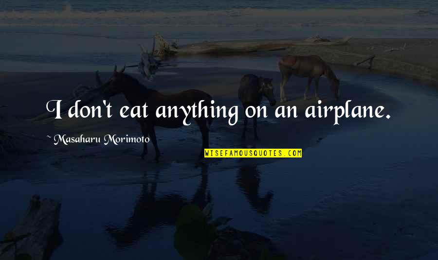 City Of Ashes Movie Quotes By Masaharu Morimoto: I don't eat anything on an airplane.