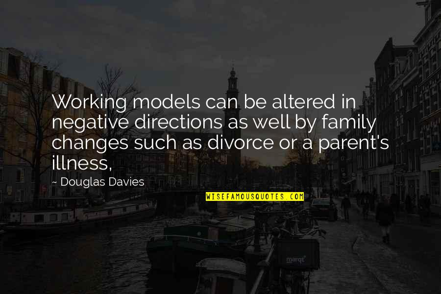 Civil Registration Quotes By Douglas Davies: Working models can be altered in negative directions