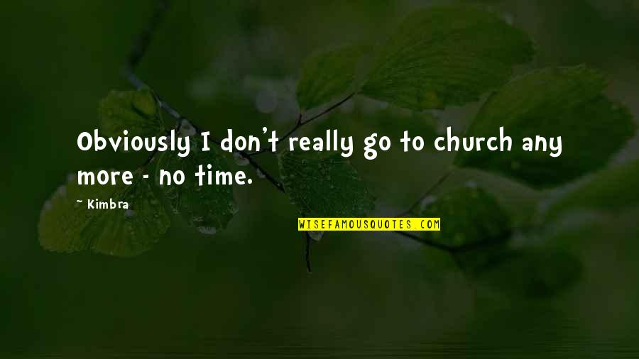 Civil Registration Quotes By Kimbra: Obviously I don't really go to church any