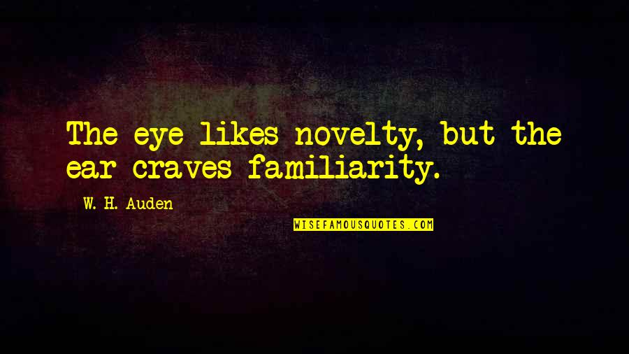 Civil Registration Quotes By W. H. Auden: The eye likes novelty, but the ear craves