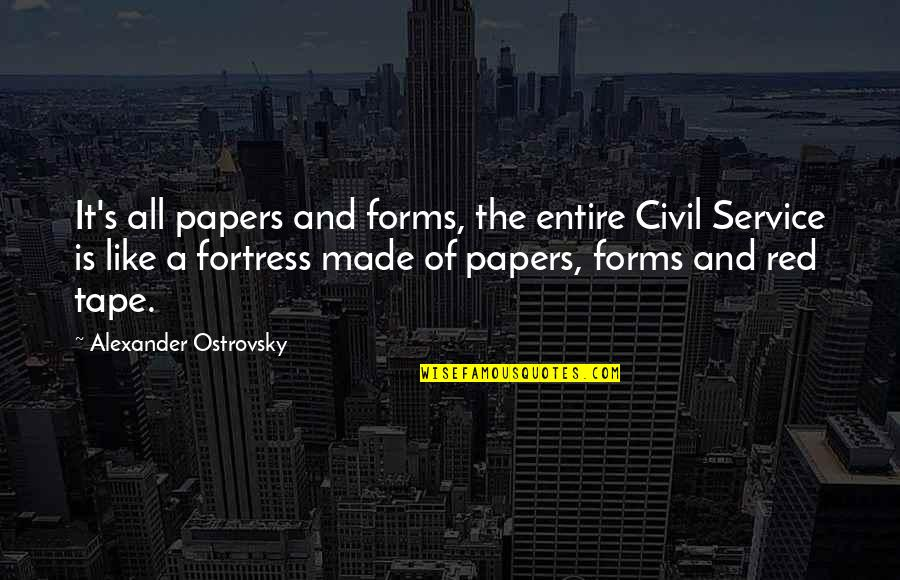 Civil Service Quotes By Alexander Ostrovsky: It's all papers and forms, the entire Civil
