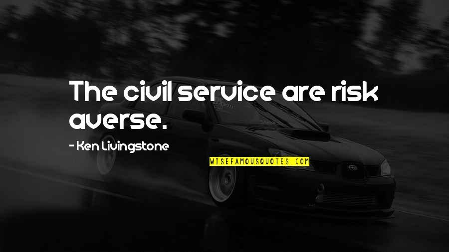 Civil Service Quotes By Ken Livingstone: The civil service are risk averse.
