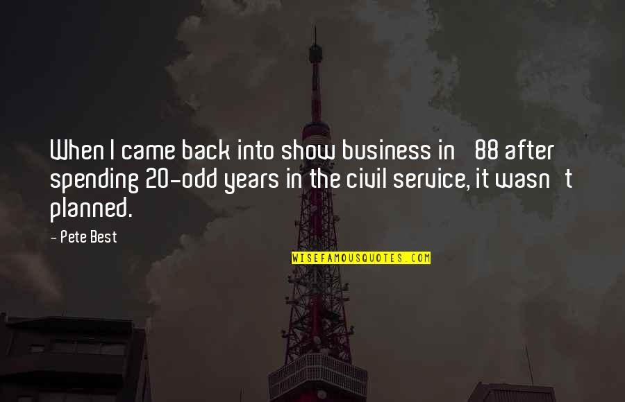 Civil Service Quotes By Pete Best: When I came back into show business in