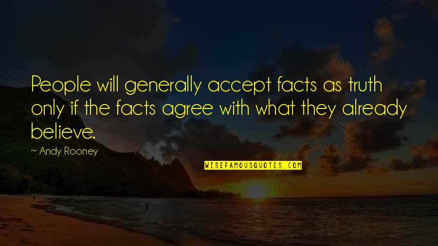 Civil Society Organisations Quotes By Andy Rooney: People will generally accept facts as truth only