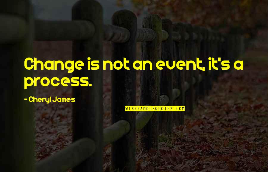 Civil Society Organisations Quotes By Cheryl James: Change is not an event, it's a process.