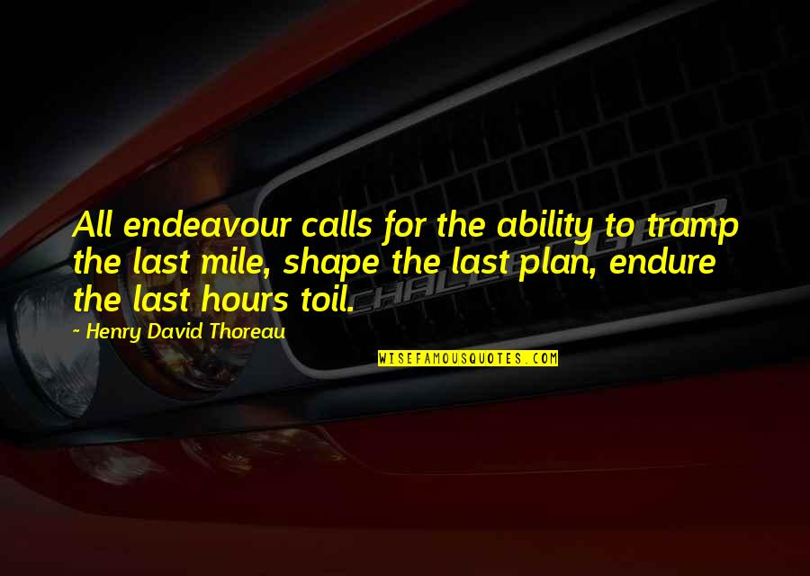 Civil Society Organisations Quotes By Henry David Thoreau: All endeavour calls for the ability to tramp
