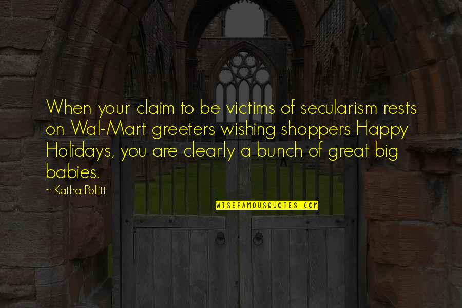 Civil Society Organisations Quotes By Katha Pollitt: When your claim to be victims of secularism