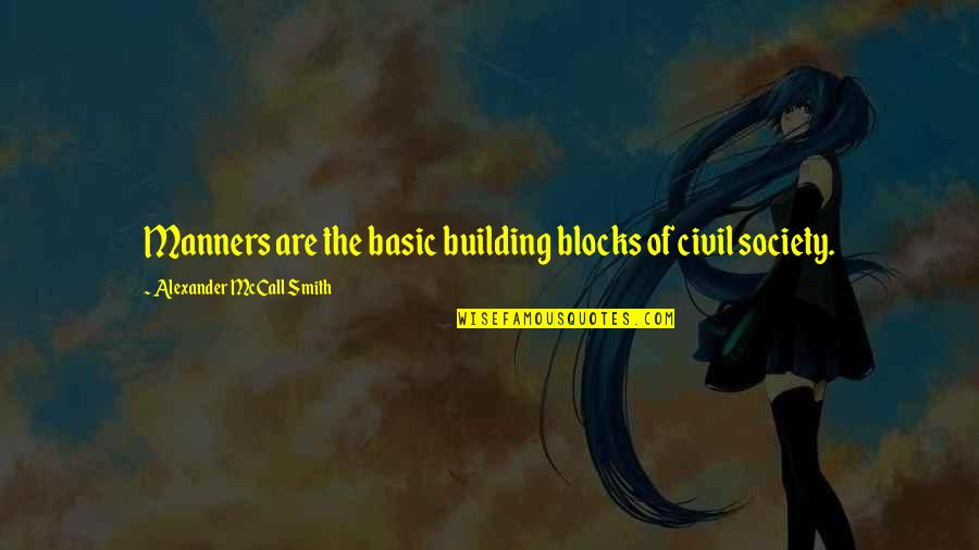 Civil Society Quotes By Alexander McCall Smith: Manners are the basic building blocks of civil
