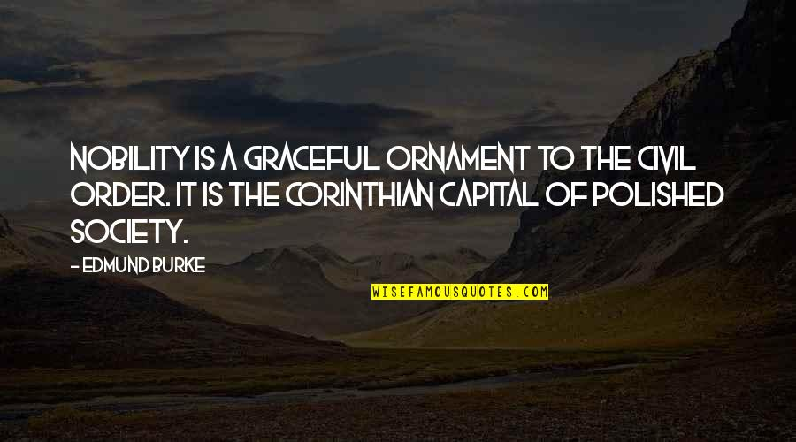 Civil Society Quotes By Edmund Burke: Nobility is a graceful ornament to the civil